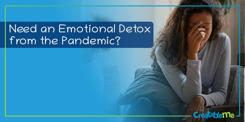 Need an Emotional Detox from the Pandemic?